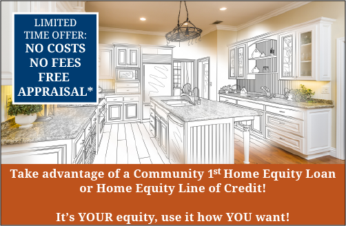Open a home equity loan or home equity line of credit with no costs, no fees, and a free appraisal.